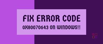 How to Fix 0x80070643 Error Windows 10