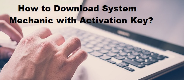How to Download System Mechanic with Activation Key